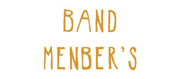 BAND MEMBER'S